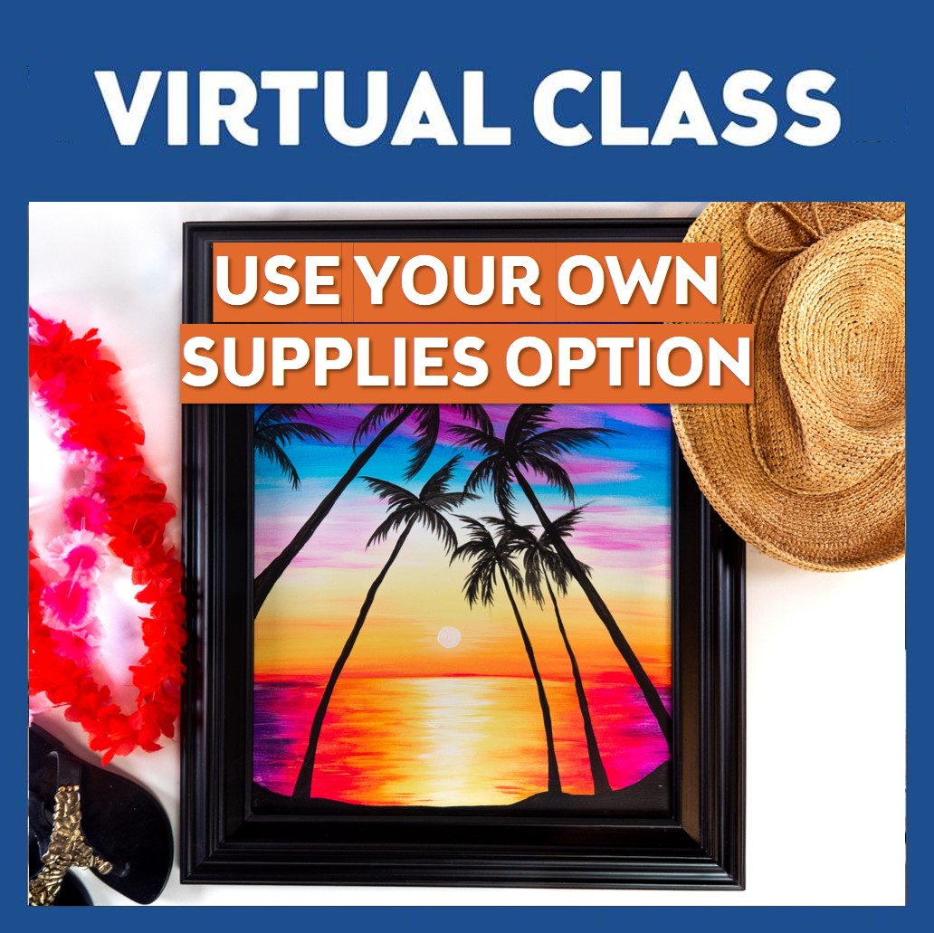 USE YOUR OWN SUPPLIES OPTION - LIVE INTERACTIVE VIRTUAL EVENT