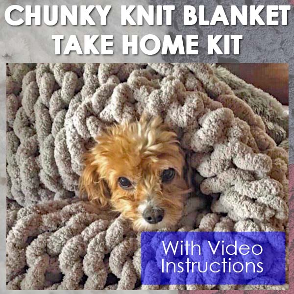 CHUNKY BLANKET ** TAKE HOME KIT **